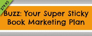Buzz: Your Super Sticky Book Marketing Plan