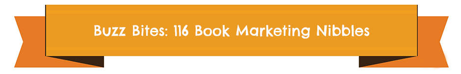 Buzz Bites: 116 Book Marketing Nibbles