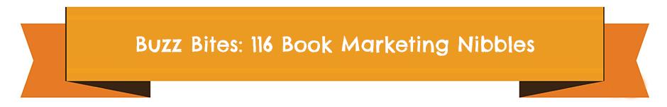 Buzz Bites: 116 Book Marketing Nibbles