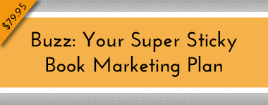 Buzz: Your Super Sticky Book Marketing Plan