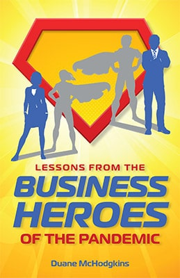 Lessons From the Business Heroes of the Pandemic
